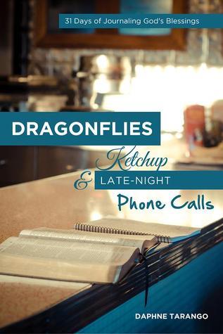 Caballitos del  diablo, salsa de tomate dulce, y llamadas telefonicas tarde en la noche: 31 dias anotando las bendiciones de Dios  by  Daphne E. Tarango