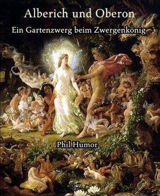 Alberich und Oberon: Ein Gartenzwerg beim Zwergenkönig Phil Humor