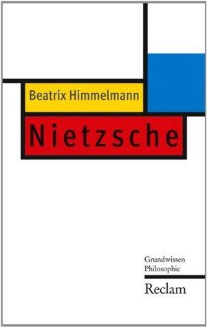 Nietzsche: Grundwissen Philosophie Beatrix Himmelmann