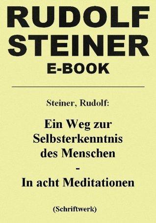 Ein Weg zur Selbsterkenntnis des Menschen - In acht Meditationen  by  Rudolf Steiner