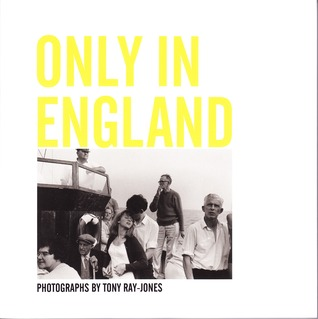 Only in England: Photographs  by  Tony Ray-Jones by Hannah Redler