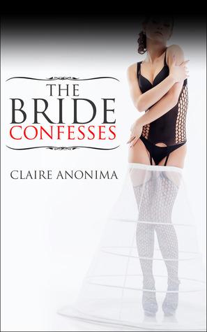 The Bride Confesses Claire Anonima