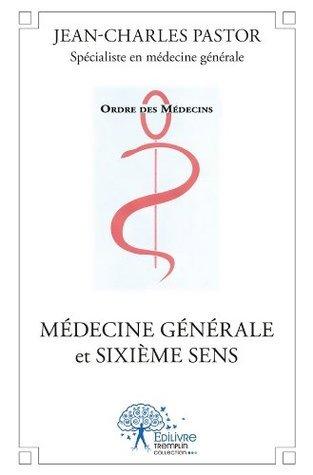 Médecine générale et sixième sens  by  Jean-Charles Pastor