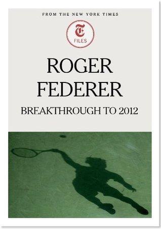 Roger Federer: Breakthrough to 2012 The New York Times