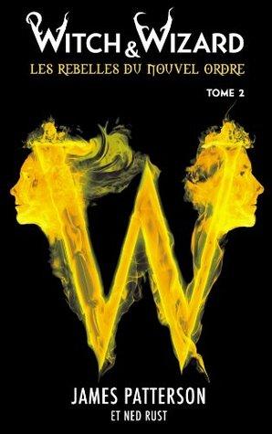 Les rebelles du nouvel ordre 2 (Witch & Wizard, #2)  by  James Patterson