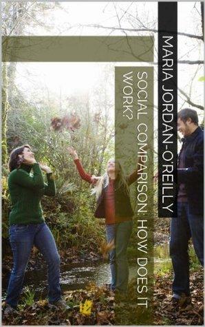 Social Comparison: How Does It Work? Maria Jordan-OReilly