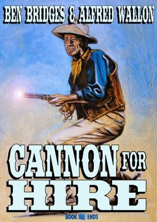 Cannon for Hire (A Tom Cannon Western)  by  Alfred Wallon