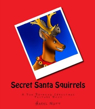 Secret Santa Squirrels: A Fun Rhyming Christmas Picture Book  by  Hazel Nutt