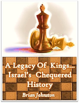 A Legacy of Kings...Israels Chequered History (Search for Truth Series)  by  Brian Johnston