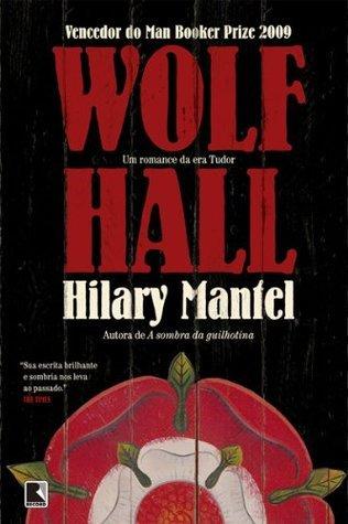 Wolf Hall: um romance da era Tudor Hilary Mantel