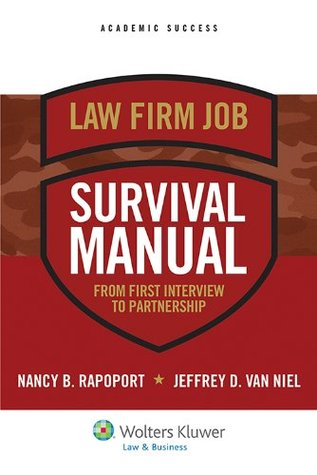 Law Firm Job Survival Manual: From First Interview to Partnership  by  Nancy B. Rapoport