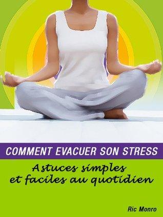 COMMENT EVACUER SON STRESS (Astuces simples et faciles au quotidien) RIC MONRO