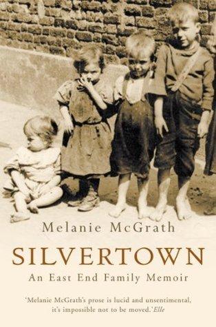 Silvertown: An East End family memoir  by  Melanie McGrath