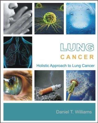 Lung Cancer : Holistic Approach Daniel T. Williams