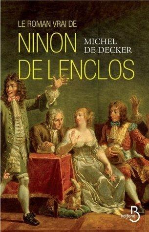 Le roman vrai de Ninon de Lenclos  by  Michel de Decker