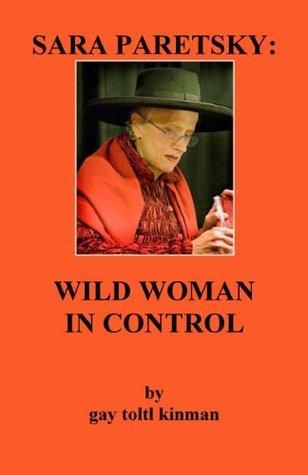 SARA PARETSKY: WILD WOMAN  IN CONTROL  by  Gay Toltl Kinman