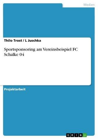 Sportsponsoring am Vereinsbeispiel FC Schalke 04 Thilo Trost