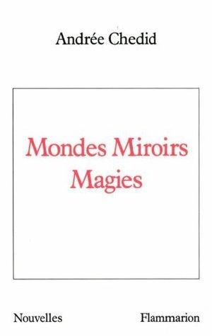 Mondes Miroirs Magies Andrée Chedid