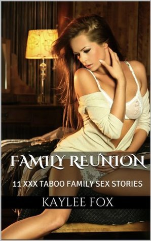 Family Reunion (11 XXX Taboo Family Sex Erotica Mother Son Daddy Daughter)  by  Kaylee Fox