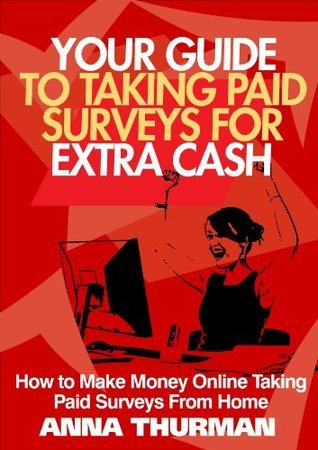Your Guide to Taking Paid Surveys For Extra Cash - How to Make Money Online Taking Paid Surveys From Home Anna Thurman