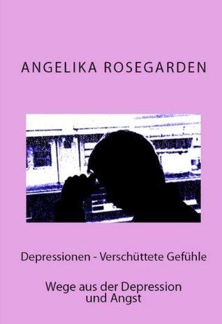 Depressionen - Verschüttete Gefühle - Wege aus der Depression und Angst  by  Angelika Rosegarden