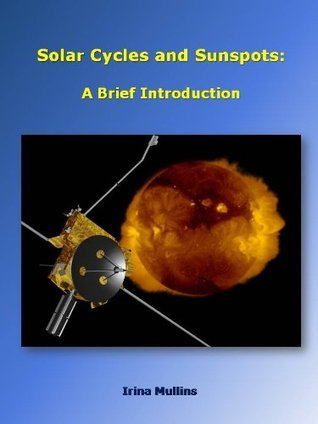 Solar Cycles and Sunspots: A Brief Introduction  by  Irina Mullins