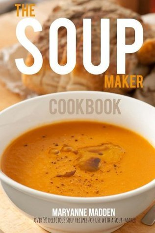 The Soup-Maker Cookbook  by  Maryanne Madden