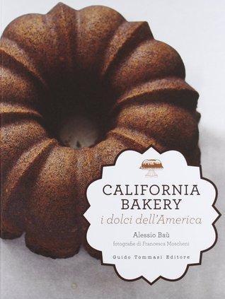 California bakery. I dolci dellAmerica Alessio Baù