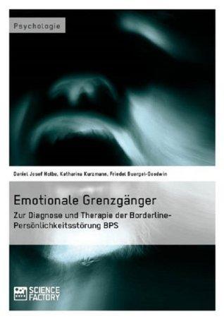 Emotionale Grenzgänger.: Zur Diagnose und Therapie der Borderline-Persönlichkeitsstörung BPS  by  Daniel Josef Holbe