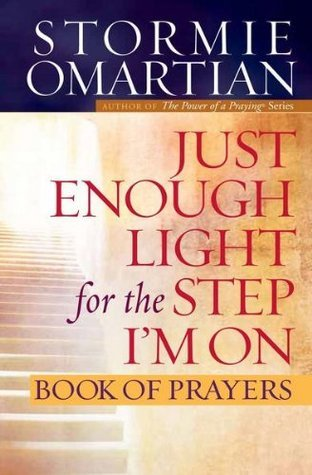 Just Enough Light for the Step Im On Book of Prayers  by  Stormie Omartian