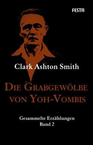 Die Grabgewölbe von Yoh-Vombis (H. P. Lovecrafts Bibliothek des Schreckens)  by  Clark Ashton Smith