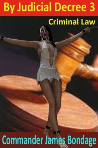 Criminal Law (By Judicial Decree #3) James Bondage