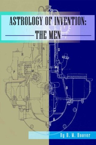 Astrology of Invention: The Men  by  D.M. Hoover