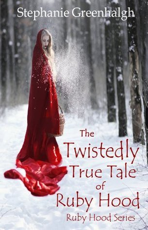 The Twistedly True Tale of Ruby Hood (Ruby Hood Series)  by  Stephanie Greenhalgh