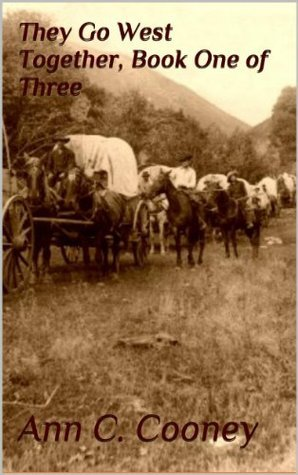 They Go West Together, Book One of Three  by  Ann C. Cooney