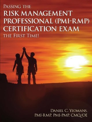 Passing the Risk Management Professional (PMI-RMP)® Certification Exam the First Time!  by  Daniel C. Yeomans