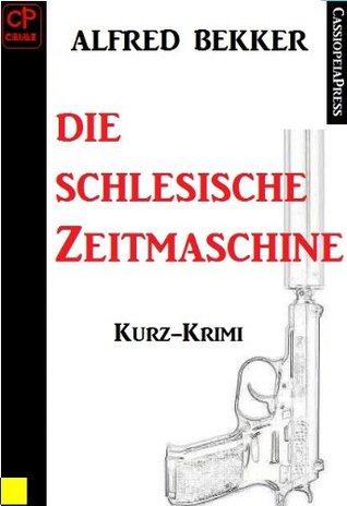 Die schlesische Zeitmaschine (Kurz-Krimi) Alfred Bekker