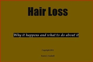 Hair Loss: Why it happens and what to do about it Karen Gaskell