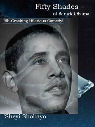 FIFTY Shades of Barack Obama: Rib-Cracking Hilarious Comedy Sheyi Shobayo