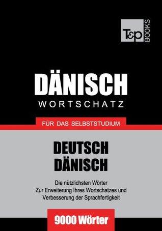 Deutsch-Dänischer Wortschatz für das Selbststudium - 9000 Wörter Andrey Taranov
