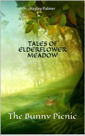 Tales of Elderflower Meadow - The Bunny Picnic  by  Hayley Palmer