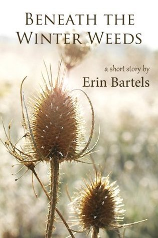 Beneath the Winter Weeds  by  Erin Bartels