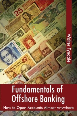 Fundamentals Of Offshore Banking: How To Open Accounts Almost Anywhere  by  Walter Tyndale