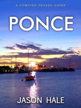 Ponce, Puerto Rico: A Concise Travel Guide Jason Hale