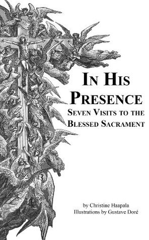 In His Presence Seven Visits to the Blessed Sacrament Christine Haapala