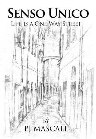 Senso Unico: Life is a one way street PJ Mascall