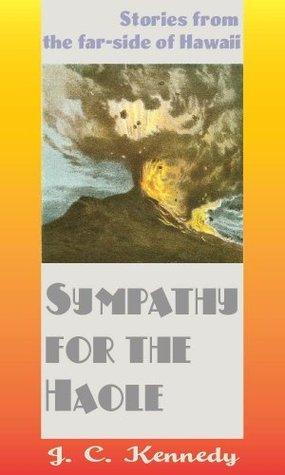Sympathy For The Haole  by  J. C. Kennedy