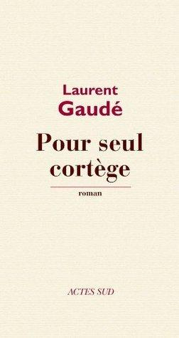 Pour seul cortège (Textes français) Laurent Gaudé