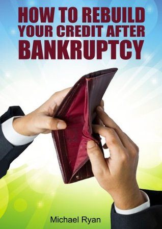 How to Rebuild Your Credit After Bankruptcy  by  Michael Ryan
