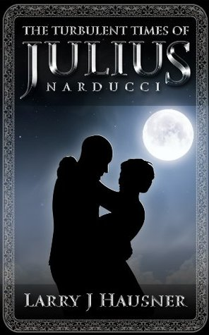 The Turbulent Times of Julius Narducci  by  Larry J. Hausner